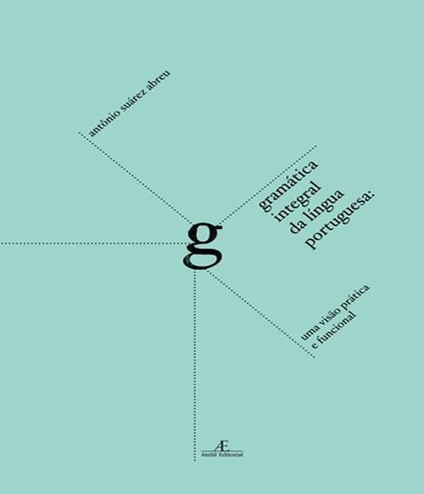 Gramatica Integral da Lingua Portuguesa: UMA Visao Pratica e Funcional