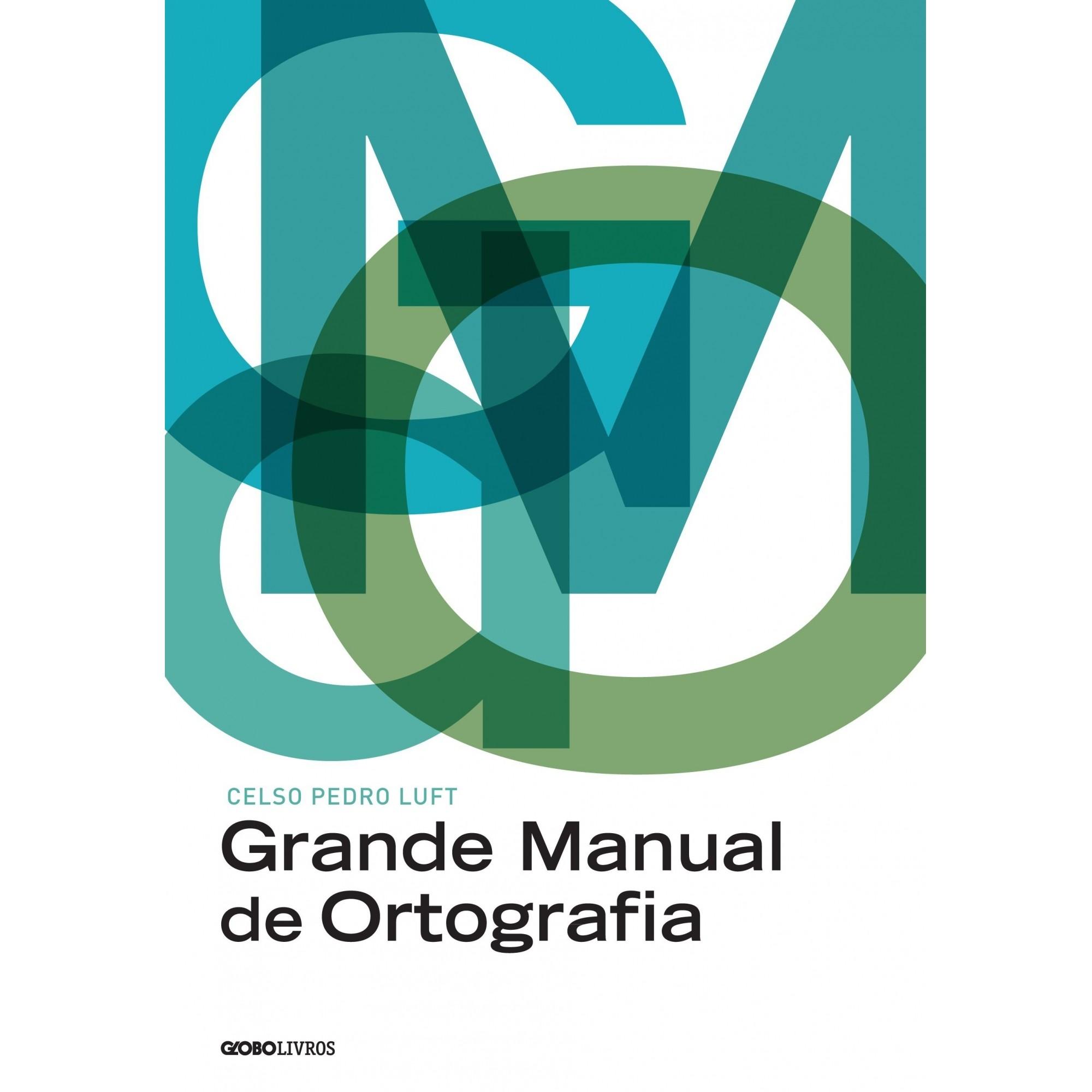 Grande Manual de Ortografia: Edicao Reorganizada, Revista e Atualizada com a Nova Ortografia