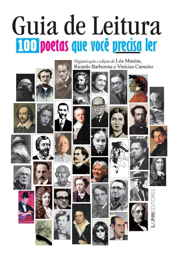 Guia de Leitura : 100 Poetas Que Voce Precisa LER