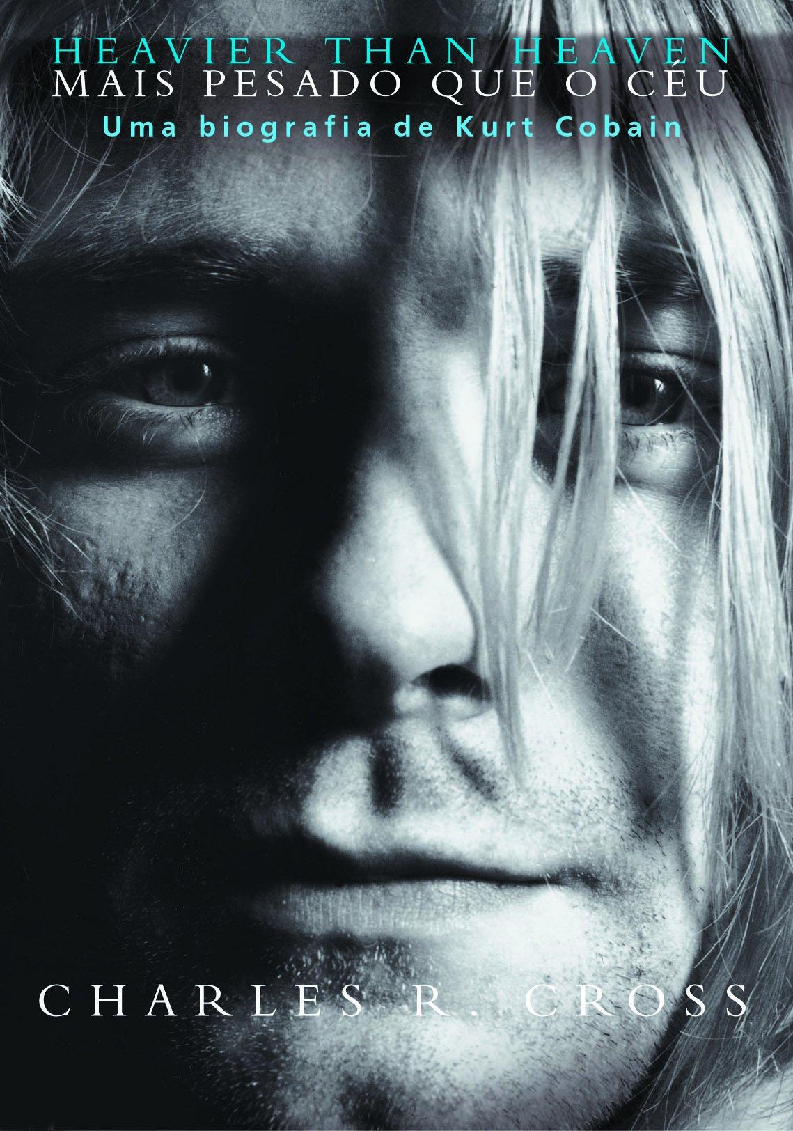Heavier THAN Heaven - Mais Pesado Que o Ceu: UMA Biografia de KURT Cobain