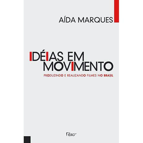 Ideias Em Movimento: Produzindo E Realizando Filmes No Brasil