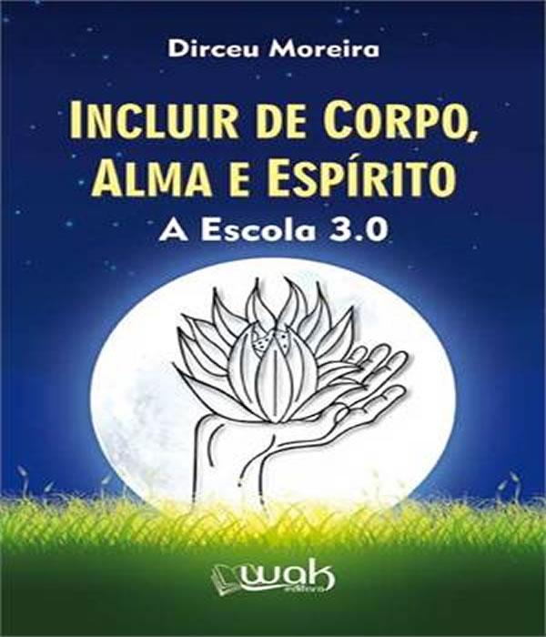 Incluir de Corpo, ALMA e Espirito - a Escola 3.0