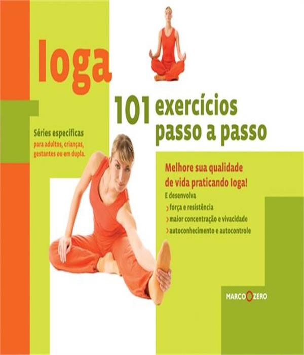 Ioga : 101 Exercicios PASSO-A-PASSO