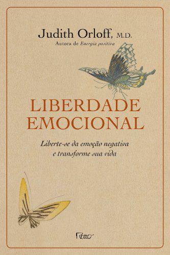 Liberdade Emocional: LIBERTE-SE da Emocao Negativa e Transforme Sua Vida