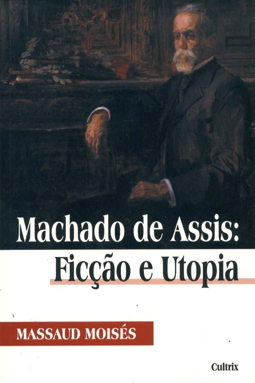 Machado de ASSIS: Ficcao e Utopia: Machado de ASSIS: Ficcao e Utopia