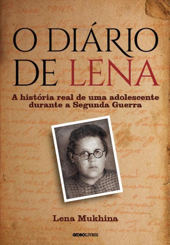 O Diario de Lena: a Historia Real de UMA Adolescente Durante a Segunda Guerra