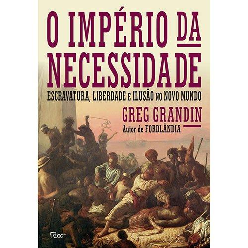 O Imperio da Necessidade: Escravatura, Liberdade e Ilusao NO Novo Mundo
