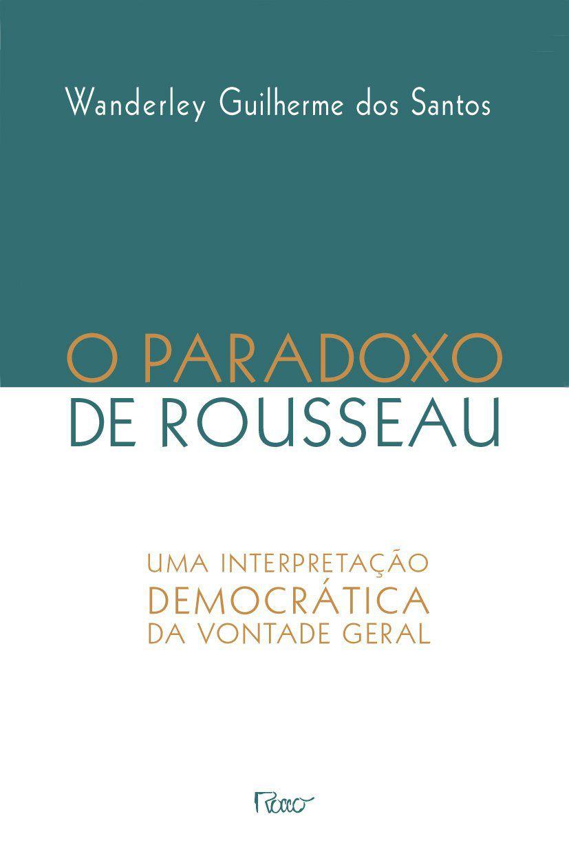 O Paradoxo de Rosseau: UMA Interpretacao Democratica da Vontade Geral
