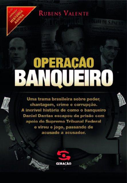Operacao Banqueiro: as Provas Secretas do Caso Satiagraha