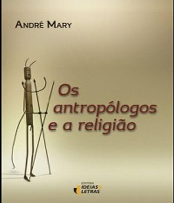Os Antropologos e a Religiao