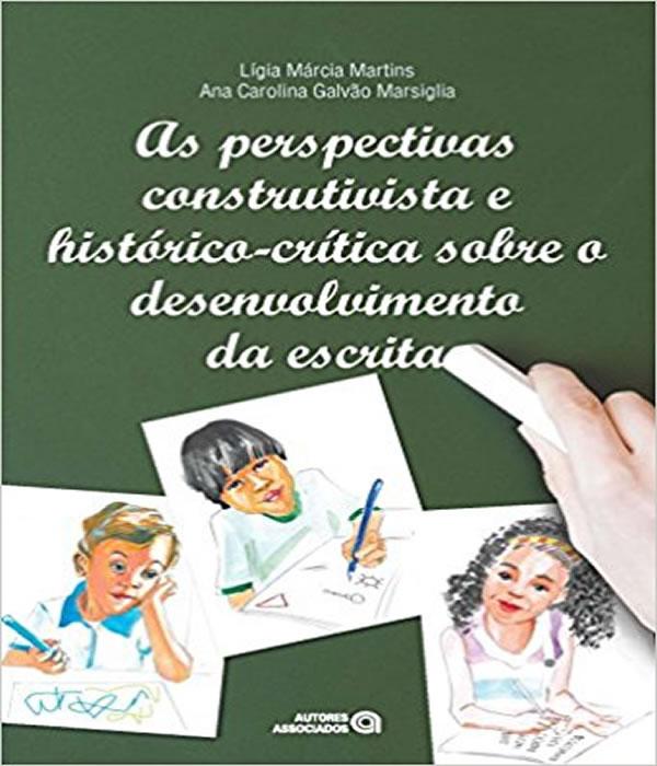 Perspectivas Construtivista e HISTORICO-CRITICA Sobre o Desenvolvimento da Escrita, as