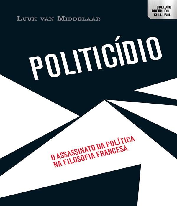 Politicidio - o Assassinato da Politica NA Filosofia Francesa