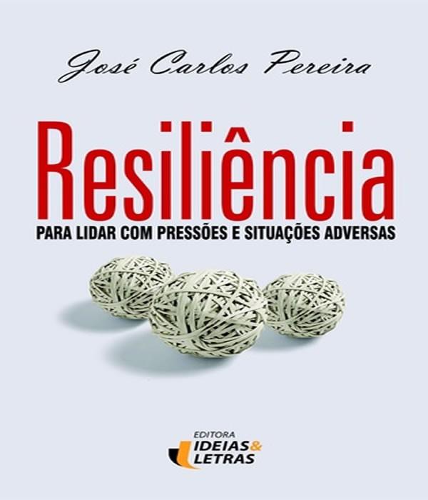 Resiliencia: para Lidar com Pressoes e Situacoes Adversas