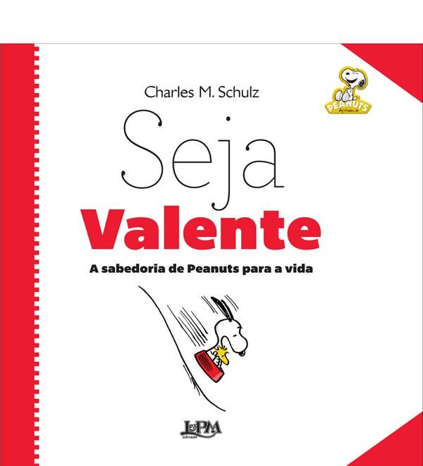 Seja Valente: a Sabedoria de Peanuts para a Vida