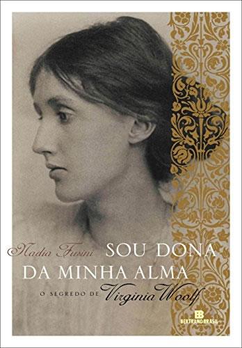 Sou Dona Da Minha Alma: O Segredo De Virginia Woolf: O Segredo De Virginia Woolf