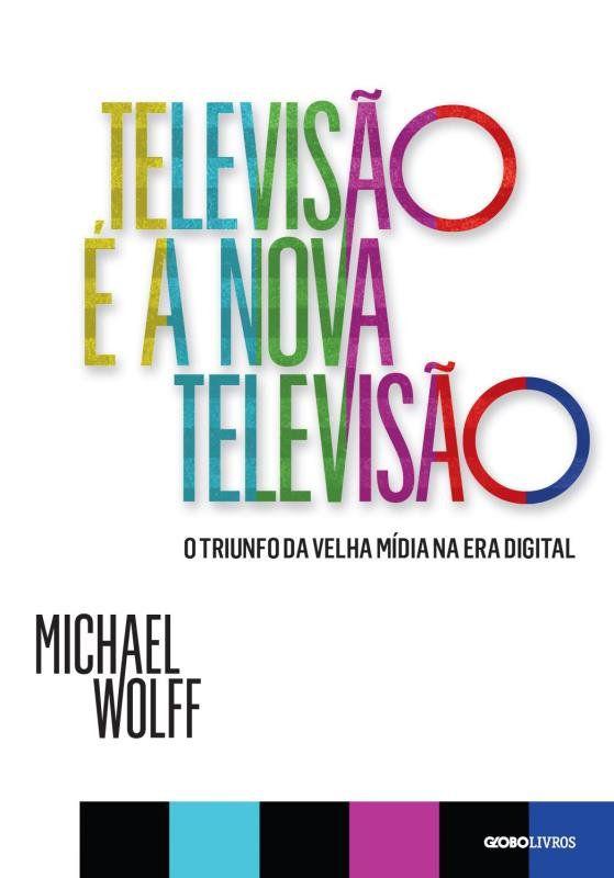 Televisao e a Nova Televisao: o Triunfo da Velha Midia NA ERA Digital