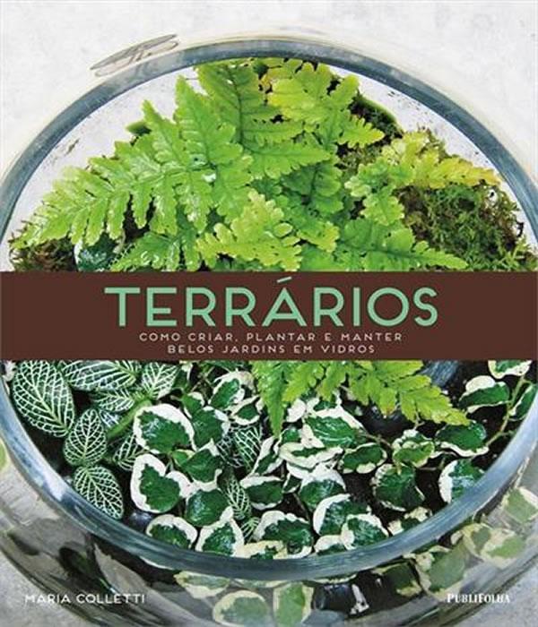 Terrarios - Como Criar, Plantar e Manter Belos Jardins em Vidros