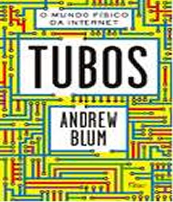 Tubos: o Mundo Fisico da Internet