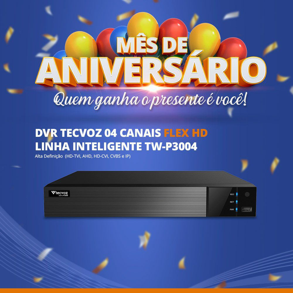 Mês de Aniversário - DVR Tecvoz 04 Canais Flex HD Full HD TW-P3004  - CFTV Clube | Brasil