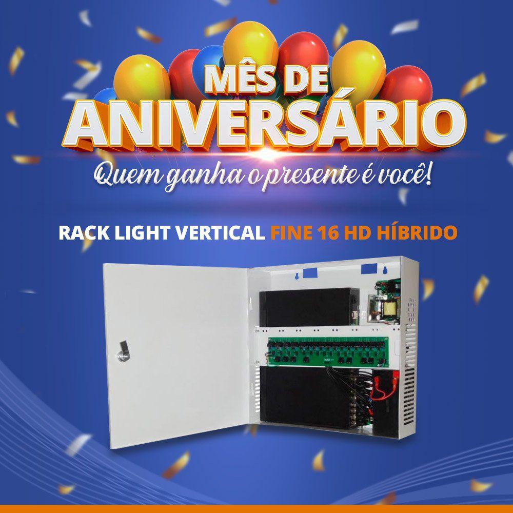 Mês de Aniversário - Rack Light Vertical Fine 16 HD Híbrido  - CFTV Clube   Brasil