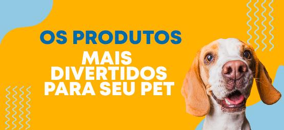 Os produtos mais divertidos para seu Pet!