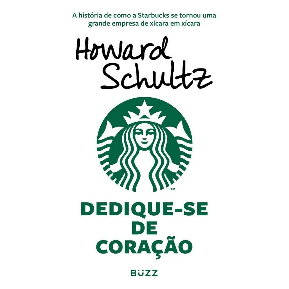 DEDIQUE-SE DE CORAÇÃO - A HISTÓRIA DE COMO A STARBUCKS SE TORNOU UMA GRANDE