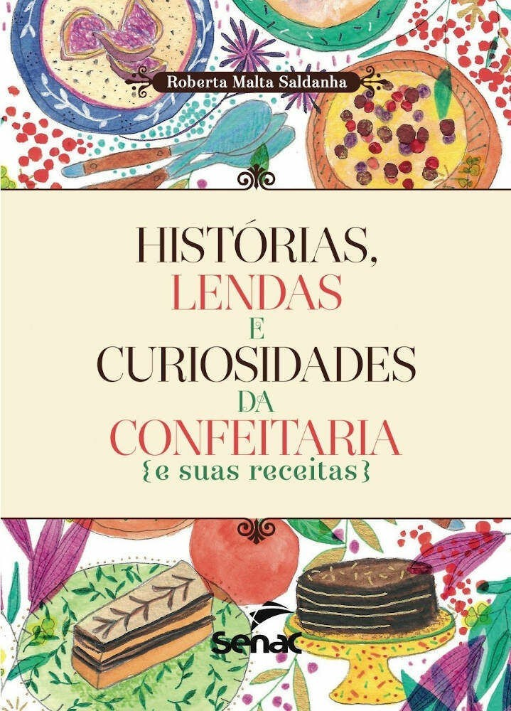 HISTÓRIAS, LENDAS E CURIOSIDADES DA CONFEITARIA E SUAS RECEITAS