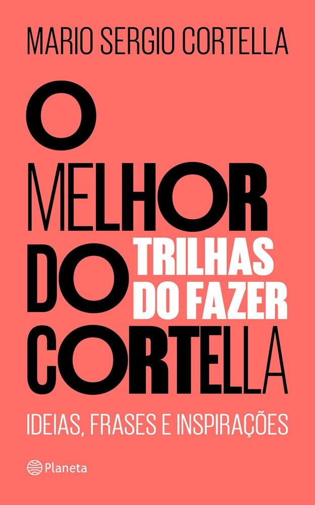 O MELHOR DO CORTELLA VOL 2 - TRILHAS DO FAZER