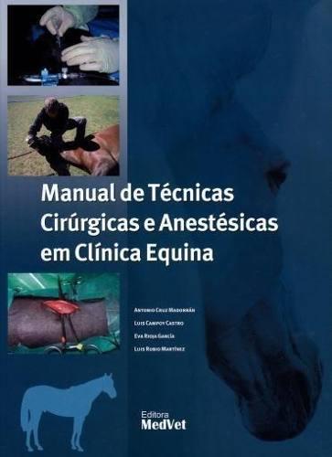 Livro Manual De Técnicas Cirúrgicas Anestésicas Em Clínica Equina