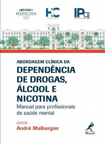 Livro Abordagem Clínica Da Dependência De Drogas, Álcool E Nicotin