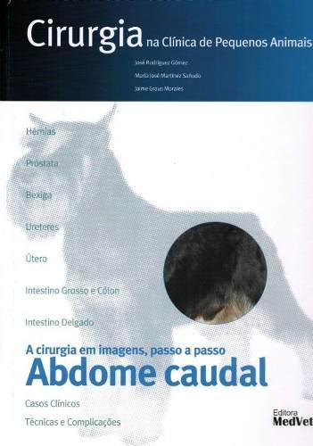 Cirurgia Na Clínica De Pequenos Animais Abdome Caudal