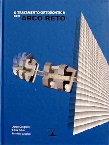 Livro O Tratamento Ortodôntico Com Arco Reto - Jorge Gregoret