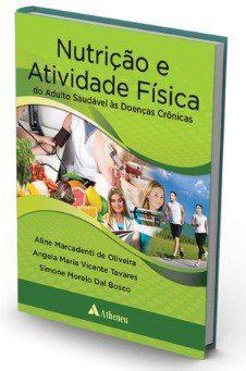 Livro Nutrição E Atividade Física Do Adulto Saudável Às Doenças