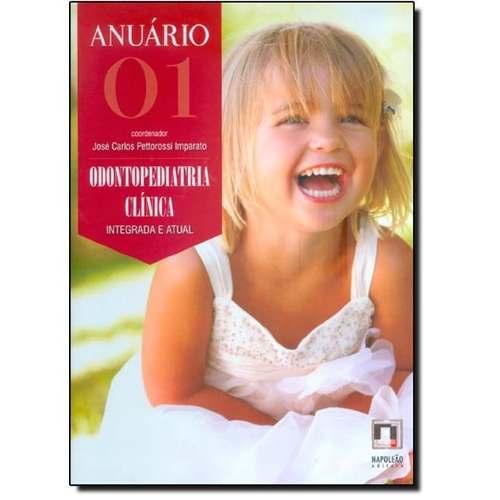 Livro Anuário 01: Odontopediatria Clínica Integrada E  Atual - Volume 1