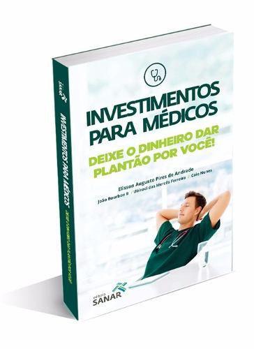 Livro Investimentos Para Médicos: Deixe O Dinheiro Dar Plantão