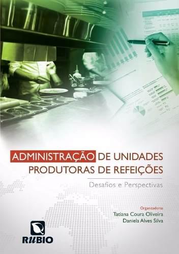 Livro Administração De Unidades Produtoras De Refeições: Desafios