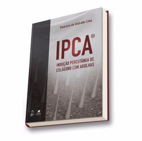 Livro Ipca® - Indução Percutânea De Colágeno Com Agulhas