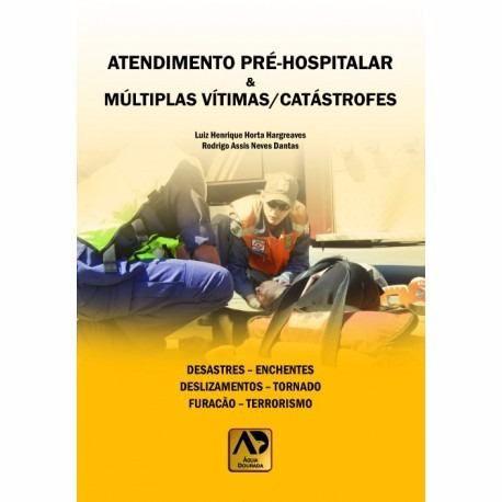 Livro Atendimento Pré Hospitalar/múltiplas Vítimas & Catástrofes