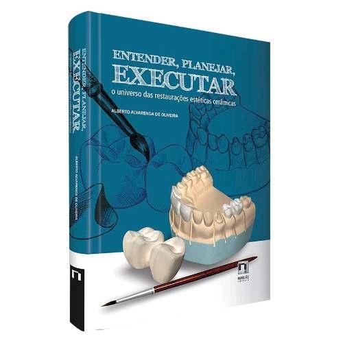 Livro Entender, Planejar, Executar. O Universo das Restaurações Estéticas Cerâmicas