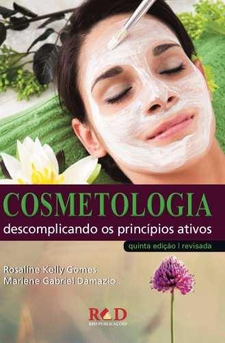 Livro Cosmetologia Descomplicando Os Princípios Ativos