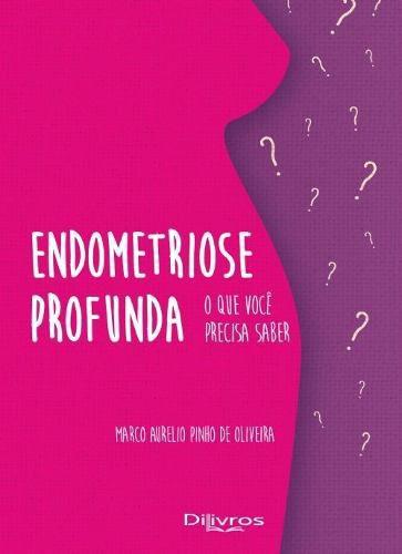 Endometriose Profunda O Que Voce Precisa Saber
