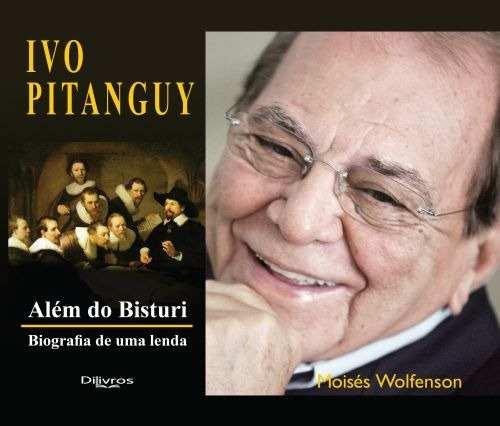 Alem Do Bisturi Biografia De Uma Lenda Ivo Pitanguy