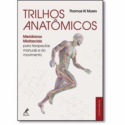 Livro Trilhos Anatômicos Meridianos Miofasciais Para Terapeutas Manuais e Do Movimento