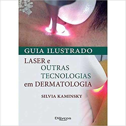 Guia Ilustrado Laser E Outras Tecnologias Em Dermatologia