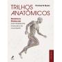 Trilhos Anatômicos Meridianos Miofasciais Para Terapeutas Manuais e Do Movimento