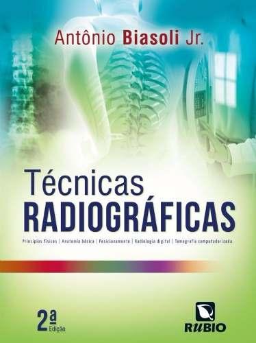Livro Técnicas Radiográficas 2ª Edição - Antônio Biasoli Jr