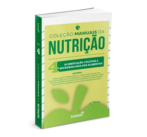 Alimentação Coletiva e Microbiologia de Alimentos 2ª Ed Coleção Manuais da Nutrição  Vol 4