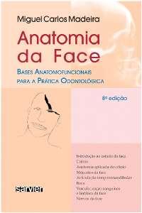 Livro ANATOMIA DA FACE - BASES ANATOMOFUNCIONAIS PARA A PRÁTICA ODONTOLÓGICA