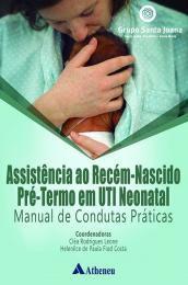 Assistência Ao Recém-Nascido Pré-Termo Em Uti Neonatal Man de Condutas Práticas
