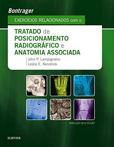 Bontrager Exercícios Relacionados com o Tratado de Posicionamento Radiográfico e Anatomia Associada